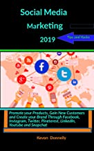 Social Media Marketing 2019 Tips and Hacks: Promote Your Products, Gain New Customers and Create your Brand Through Facebook, Instagram Twitter,Pineterest, LinkedIn, Youtube and Snapchat