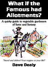 What if the Famous Had Allotments? A Quirky Guide to Vegetable Growers of Fame and Fantasy.