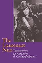 The Lieutenant Nun: Transgenderism, Lesbian Desire, and Catalina de Erauso