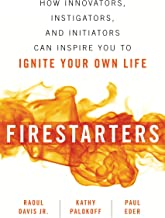 Firestarters: How Innovators, Instigators, and Initiators Can Inspire You to Ignite Your Own Life