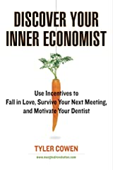 Discover Your Inner Economist: Use Incentives to Fall in Love, Survive Your Next Meeting, and Motivate Your Den tist Kindle Edition