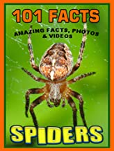 101 Facts… SPIDERS! Amazing Facts, Photos & Video Links to Some of the World's Most Awesome Animals. (101 Animal Facts Boo...