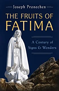 The Fruits of Fatima: A Century of Signs and Wonders