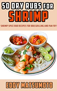50 Dry Rubs for Shrimp: Shrimp spice rub recipes for BBQ grilling and pan fry