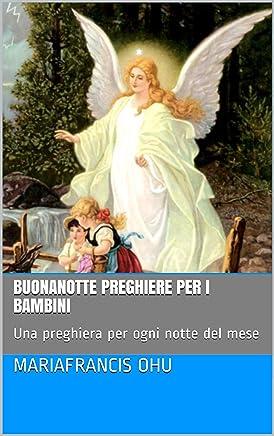 Buonanotte preghiere per i bambini: Una preghiera per ogni notte del mese (Serie di libri per bambini Vol. 1)