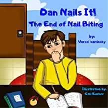 Dan Nails It!: The End of Nail Biting. Children Book - The Empowerment of Kids No. 2 (Self-Reliance Books for Kids 6)