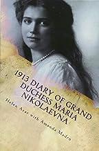 1913 Diary of Grand Duchess Maria Nikolaevna: Complete Tercentennial Journal of the Third Daughter of the Last Tsar (The R...
