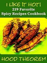 I Like it Hot!: 219 Favorite Spicy Recipes Cookbook (Hood Theorem Cookbook Series)