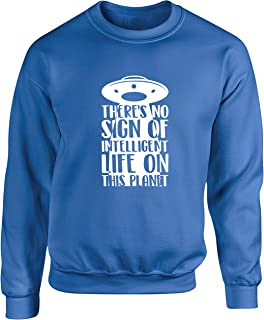 Hippowarehouse There's NO Sign of Intelligent Life ON This Planet Unisex Jumper Sweatshirt Pullover (Specific Size Guide i...