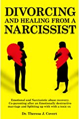 Divorcing and Healing from a Narcissist: Emotional and Narcissistic Abuse Recovery. Co-parenting after an Emotionally destructive Marriage and Splitting up with with a toxic ex Kindle Edition