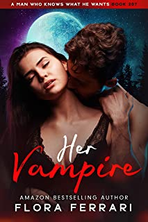 Her Vampire: An Instalove Possessive Vampire Romance (A Man Who Knows What He Wants Book 207)