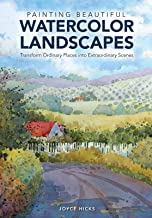 Painting Beautiful Watercolor Landscapes: Transform Ordinary Places into Extraordinary Scenes