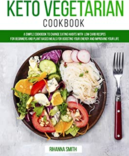 Sponsored Ad - Keto Vegetarian Cookbook: A Simple Cookbook to Change Eating Habits with Low Carb Recipes for Beginners and...