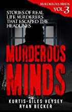 Murderous Minds Volume 3: Stories of Real Life Murderers That Escaped the Headlines