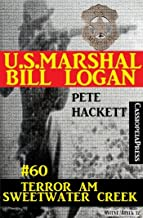 U.S. Marshal Bill Logan, Band 60: Terror am Sweetwater Creek (German Edition)