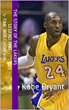 Kobe Bryant: The Story of The Lakers Legend and 5-Time NBA Champion Kobe Bryant