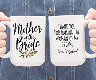 Coffee Mug | Mother Of The Bride | Thank You For Raising The Woman Of My Dreams | Custom Wedding Gift For Mom | Personalized Wedding Mug