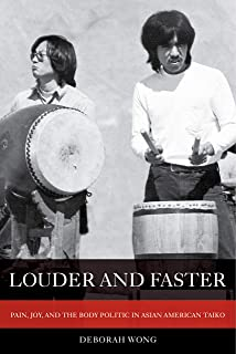 Louder and Faster: Pain, Joy, and the Body Politic in Asian American Taiko (American Crossroads Book 55)