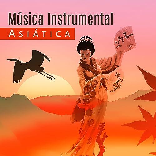 Música Instrumental Asiática - Relajación, Meditación ...