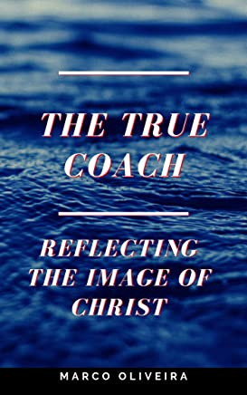 The True Coach: Reflecting the image of Christ (English Edition)