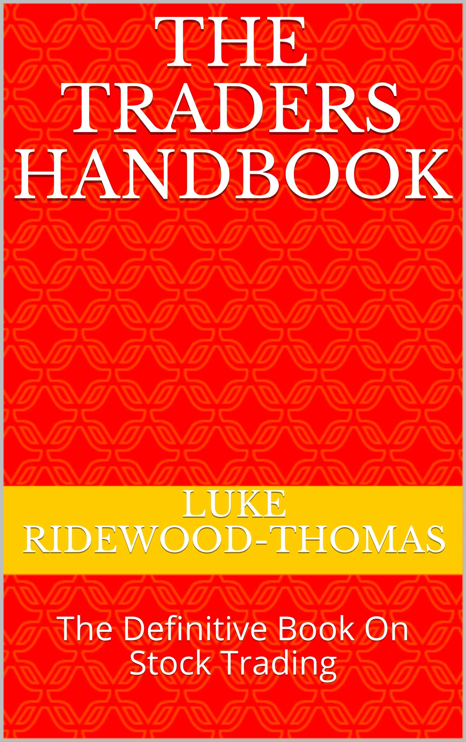 The Traders Handbook: The Definitive Book On Stock Trading