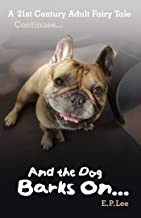 And the Dog Barks On...: A 21st Century Adult Fairy Tale Continues (The Barking Dog Series Book 2)