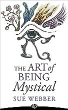 The Art of Being Mystical: An Adventure in Healing & Spiritual Awakening
