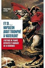 Et si Napoléon avant triomphé à Waterloo ? - L'histoire de France revue et corrigée en 10 uchronies (HORS COLL) Format Kindle