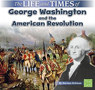 Life and Times of George Washington and the American Revolution (Life and Times)