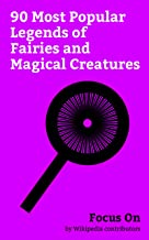 Focus On: 90 Most Popular Legends of Fairies and Magical Creatures: Fairy, Banshee, Jinn, Kitsune, Leprechaun, Lady of the Lake, Fairy Tale, Harpy, Changeling, Kelpie, etc. (English Edition)