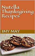 Nutella Thanksgiving Recipes (Chocolate Lovers Book 3)