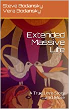 Extended Massive Life: A True Love Story and More