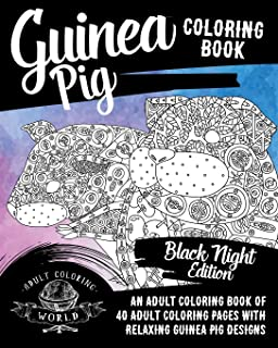 Guinea Pig Coloring Book: An Adult Coloring Book of 40 Adult Coloring Pages with Relaxing Guinea Pig Designs (Pet Coloring Books for Adults) (Volume 1)