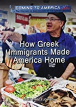 How Greek Immigrants Made America Home (Coming to America: The History of Immigration to the United States)