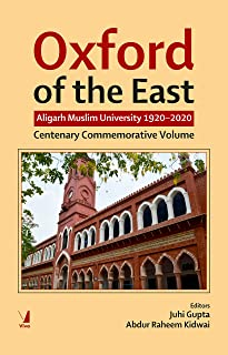 Oxford of the East: Aligarh Muslim University 1920-2020 - Centenary Commemorative Volume