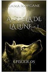 AU-DELÀ DE LA LUNE - 1: Episode 05 (Au-delà de la lune - 1 - Épisodes 1 à 32 t. 5) Format Kindle
