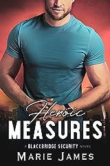 Heroic Measures (Blackbridge Security Book 6) Kindle Edition