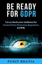 Be Ready for GDPR: Let us check your readiness for General Data Protection Regulation (GDPR) (English Edition)