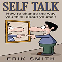 Self Talk: How to change the way you think about yourself with self talk