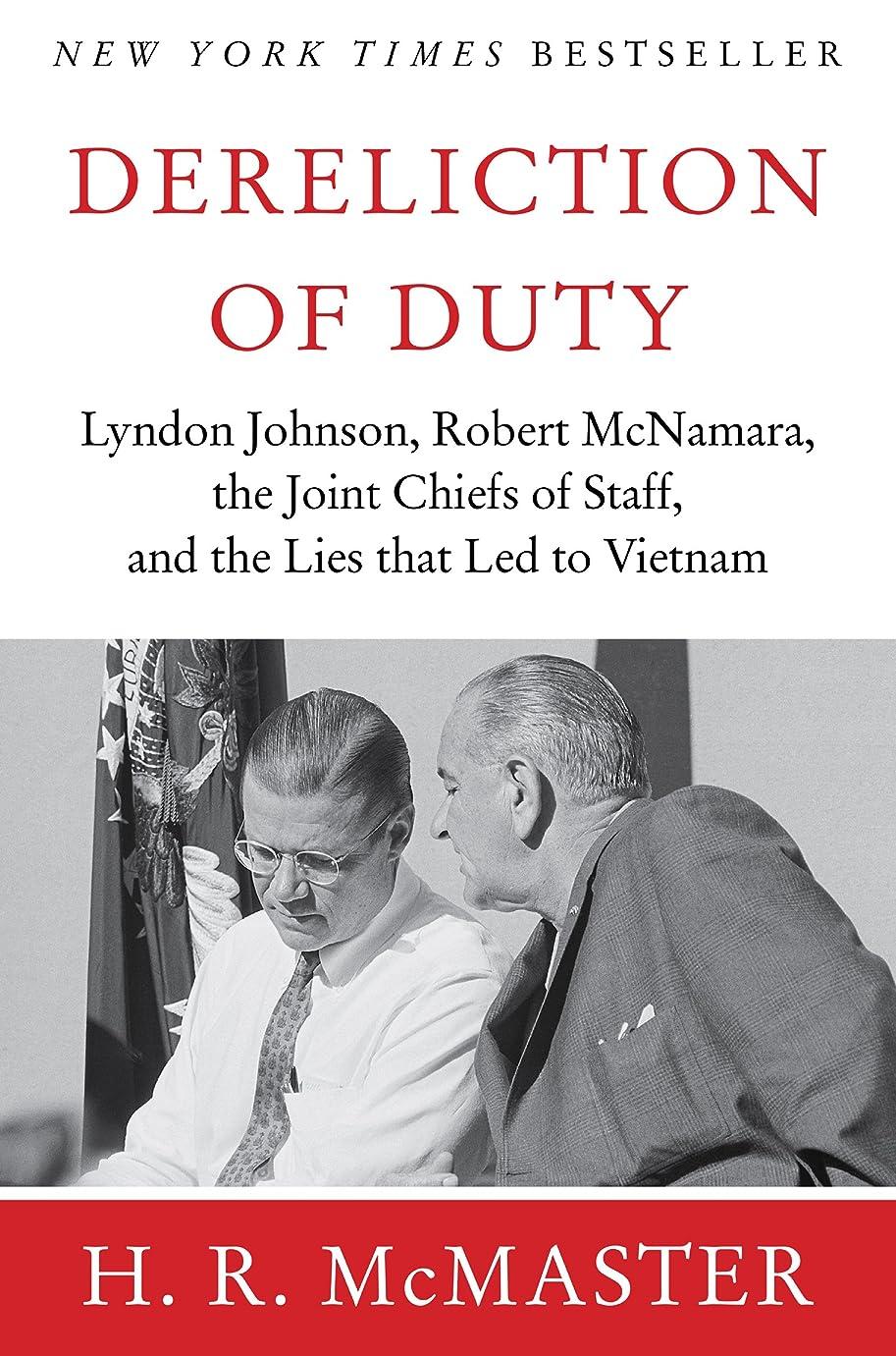 信頼性のあるバング繁栄Dereliction of Duty: Johnson, McNamara, the Joint Chiefs of Staff (English Edition)