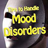 Tips To Handle Mood Disorders