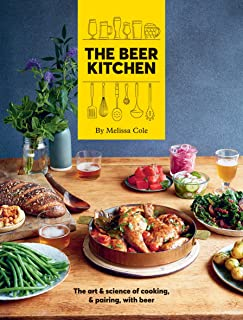 The Beer Kitchen: The Art and Science of Cooking, & Pairing, with Beer