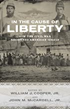 In the Cause of Liberty: How the Civil War Redefined American Ideals (Southern Biography Series)