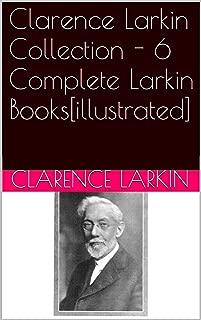 Clarence Larkin Collection - 6 Complete Larkin Books [illustrated]