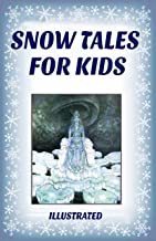 Snow Tales for Kids: Seven Magical Fairy Stories About Snow for Children (Illustrated)