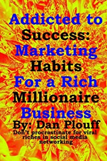 Addicted to success: Marketing habits for a rich millionaire business: 1