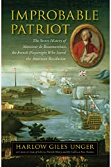 Improbable Patriot: The Secret History of Monsieur de Beaumarchais, the French Playwright Who Saved the American Revolution Kindle Edition