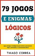 Treinamento cerebral: 79 jogos e enigmas lógicos com respostas: Jogos de lógica e inteligência para treinar o pensamento lógico, matemático e o pensamento lateral. Quebra-cabeças