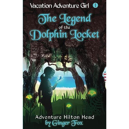Adventure Hilton Head: The Legend of the Dolphin Locket (Vacation Adventure Girl Book 1)