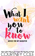 What I Want You to Know: Advice for my Daughter